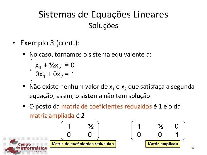 Sistemas de Equações Lineares Soluções • Exemplo 3 (cont. ): § No caso, tornamos
