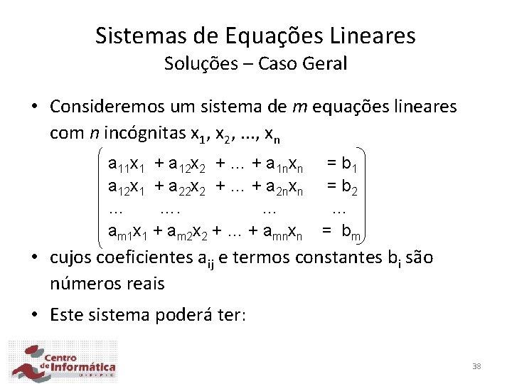 Sistemas de Equações Lineares Soluções – Caso Geral • Consideremos um sistema de m