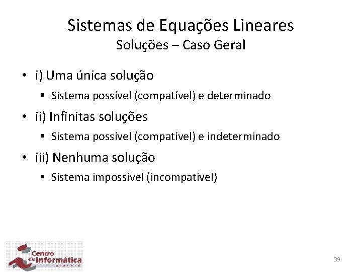 Sistemas de Equações Lineares Soluções – Caso Geral • i) Uma única solução §