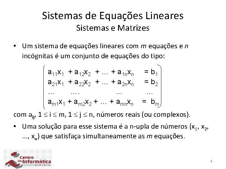 Sistemas de Equações Lineares Sistemas e Matrizes • Um sistema de equações lineares com