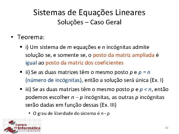 Sistemas de Equações Lineares Soluções – Caso Geral • Teorema: § i) Um sistema