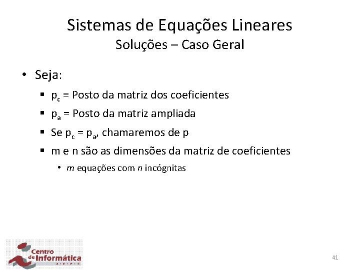 Sistemas de Equações Lineares Soluções – Caso Geral • Seja: § pc = Posto