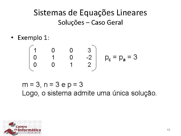 Sistemas de Equações Lineares Soluções – Caso Geral • Exemplo 1: 1 0 0