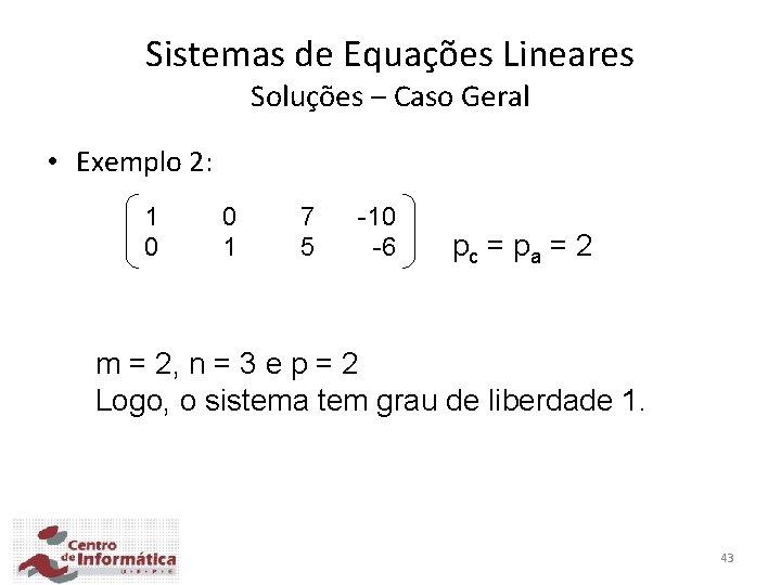 Sistemas de Equações Lineares Soluções – Caso Geral • Exemplo 2: 1 0 0