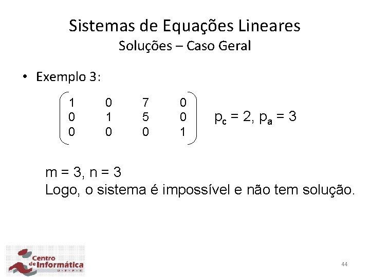 Sistemas de Equações Lineares Soluções – Caso Geral • Exemplo 3: 1 0 0