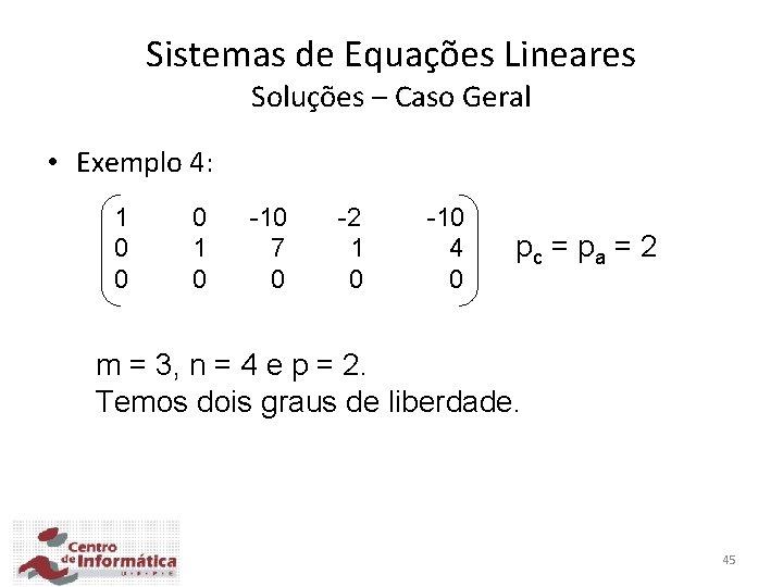 Sistemas de Equações Lineares Soluções – Caso Geral • Exemplo 4: 1 0 0
