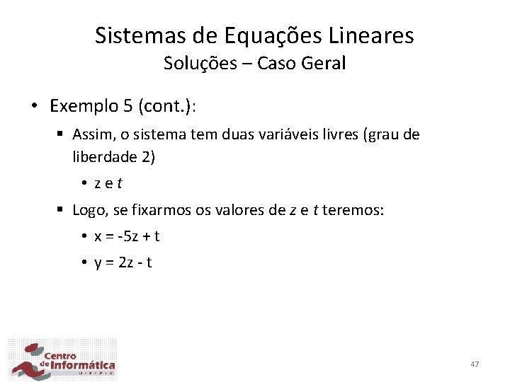 Sistemas de Equações Lineares Soluções – Caso Geral • Exemplo 5 (cont. ): §