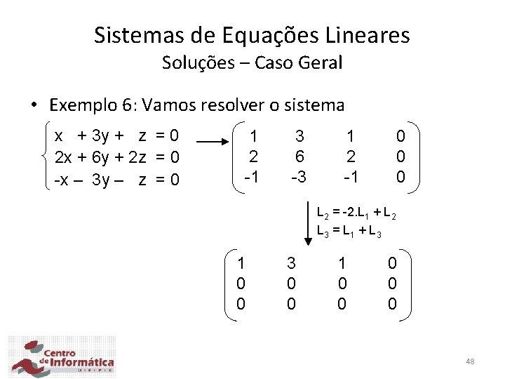 Sistemas de Equações Lineares Soluções – Caso Geral • Exemplo 6: Vamos resolver o