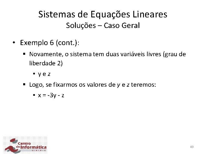 Sistemas de Equações Lineares Soluções – Caso Geral • Exemplo 6 (cont. ): §