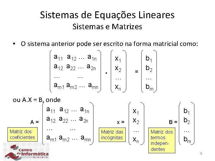 Sistemas de Equações Lineares Sistemas e Matrizes • O sistema anterior pode ser escrito