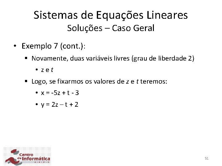 Sistemas de Equações Lineares Soluções – Caso Geral • Exemplo 7 (cont. ): §