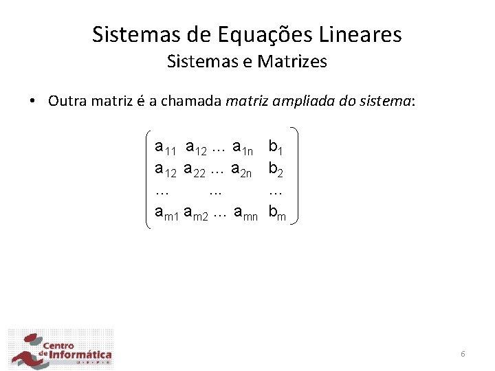 Sistemas de Equações Lineares Sistemas e Matrizes • Outra matriz é a chamada matriz