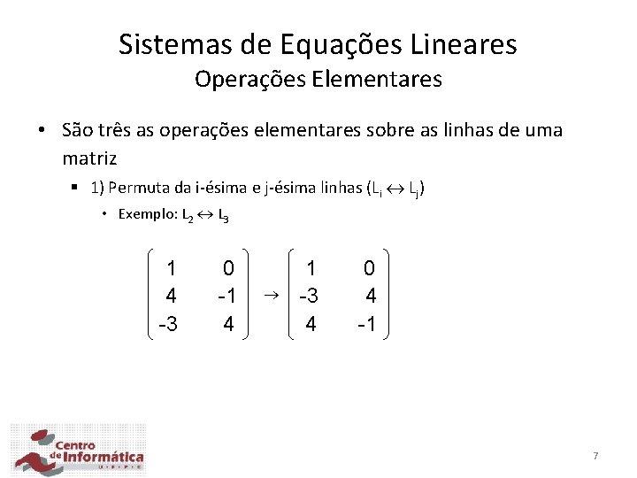 Sistemas de Equações Lineares Operações Elementares • São três as operações elementares sobre as