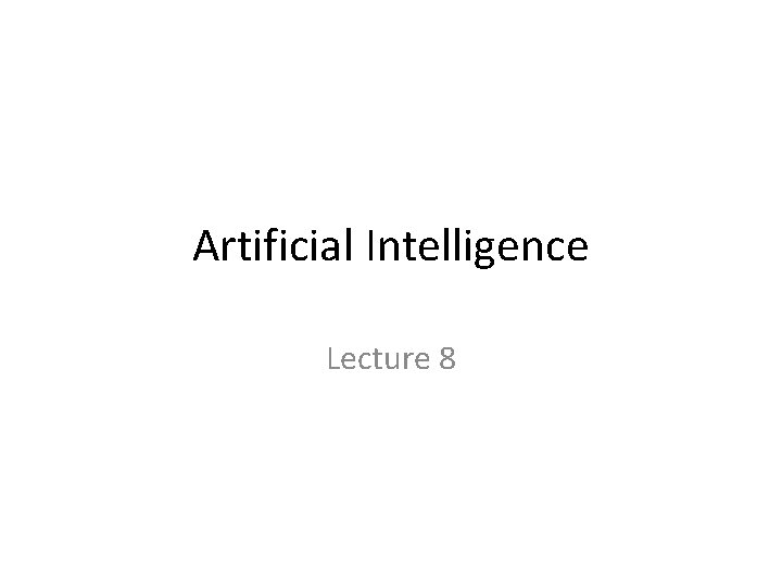 Artificial Intelligence Lecture 8