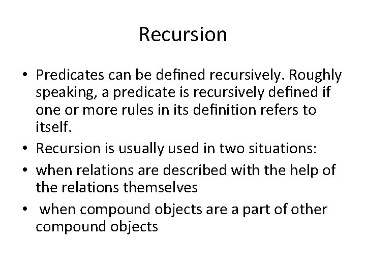 Recursion • Predicates can be defined recursively. Roughly speaking, a predicate is recursively defined