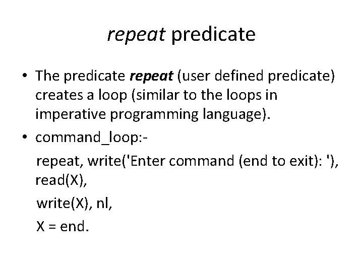repeat predicate • The predicate repeat (user defined predicate) creates a loop (similar to