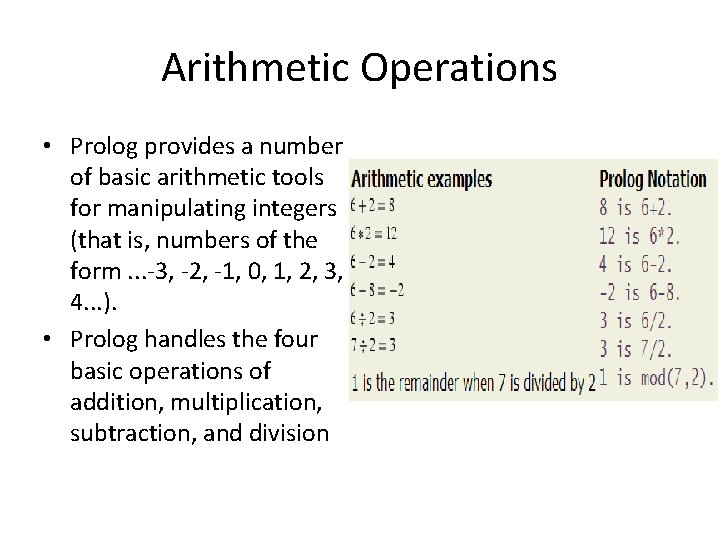 Arithmetic Operations • Prolog provides a number of basic arithmetic tools for manipulating integers