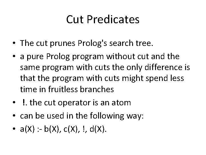 Cut Predicates • The cut prunes Prolog's search tree. • a pure Prolog program