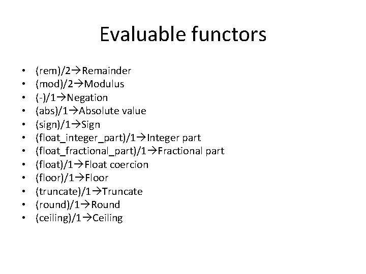 Evaluable functors • • • (rem)/2 Remainder (mod)/2 Modulus (-)/1 Negation (abs)/1 Absolute value