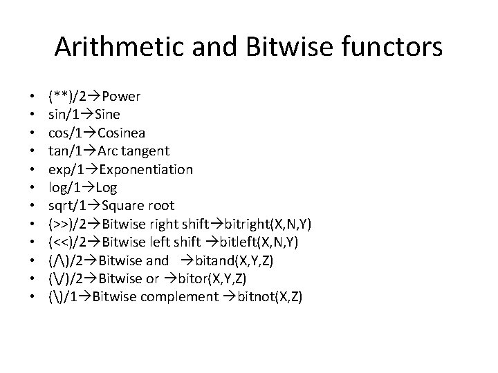 Arithmetic and Bitwise functors • • • (**)/2 Power sin/1 Sine cos/1 Cosinea tan/1
