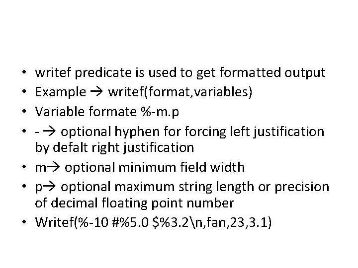 writef predicate is used to get formatted output Example writef(format, variables) Variable formate %-m.