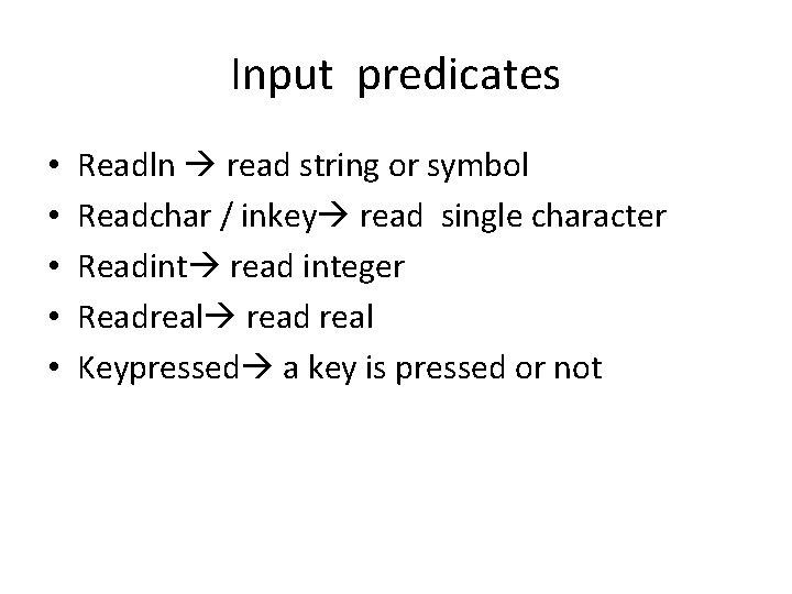 Input predicates • • • Readln read string or symbol Readchar / inkey read