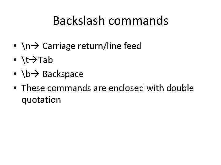 Backslash commands • • n Carriage return/line feed t Tab b Backspace These commands