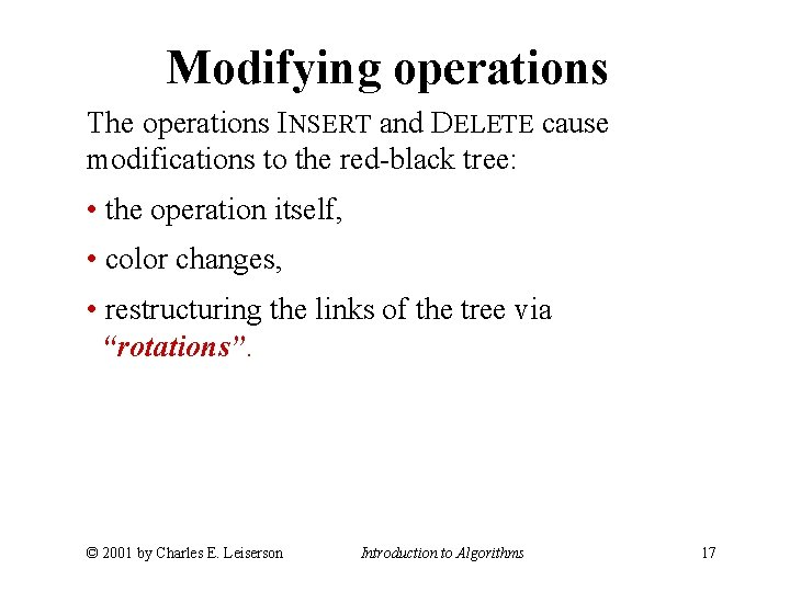 Modifying operations The operations INSERT and DELETE cause modifications to the red-black tree: •
