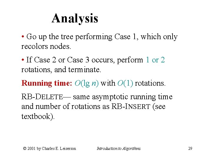 Analysis • Go up the tree performing Case 1, which only recolors nodes. •