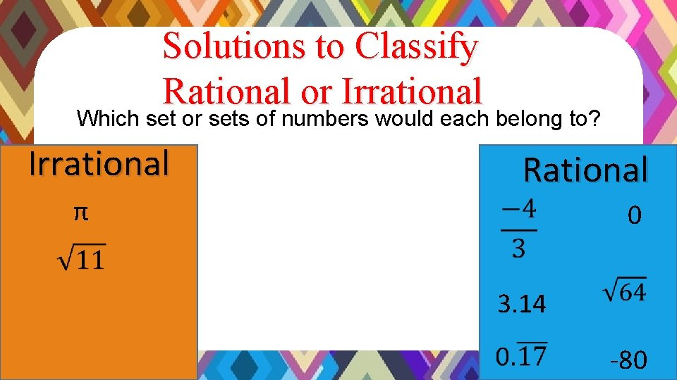 Solutions to Classify Rational or Irrational Which set or sets of numbers would each