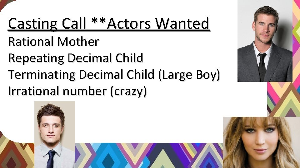 Casting Call **Actors Wanted Rational Mother Repeating Decimal Child Terminating Decimal Child (Large Boy)