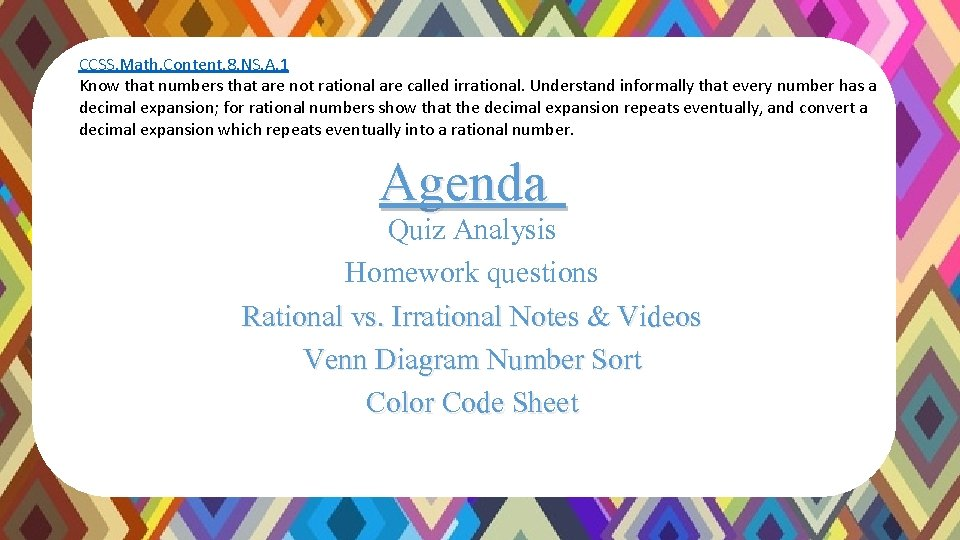 CCSS. Math. Content. 8. NS. A. 1 Know that numbers that are not rational