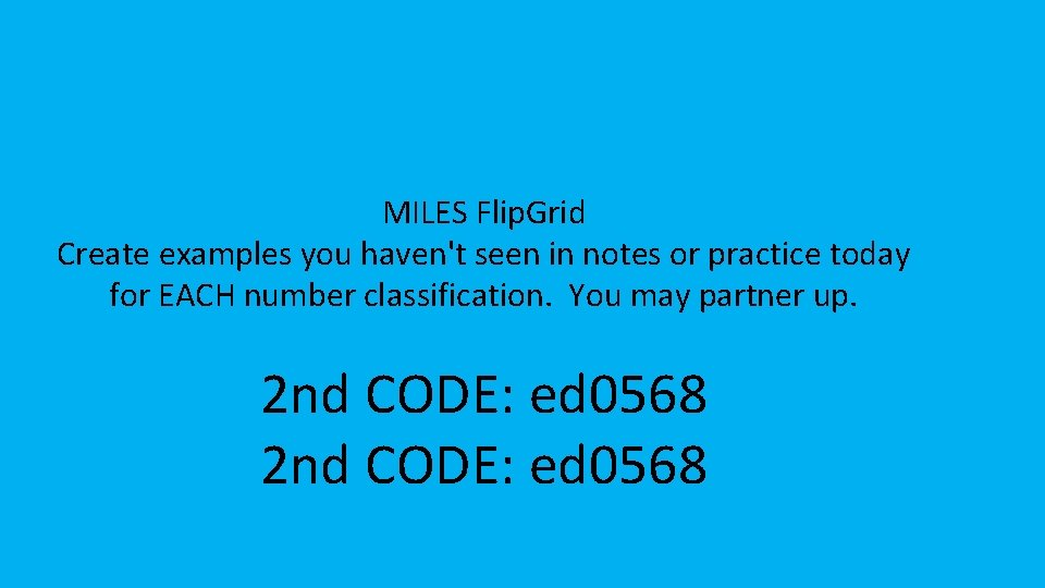 MILES Flip. Grid Create examples you haven't seen in notes or practice today for