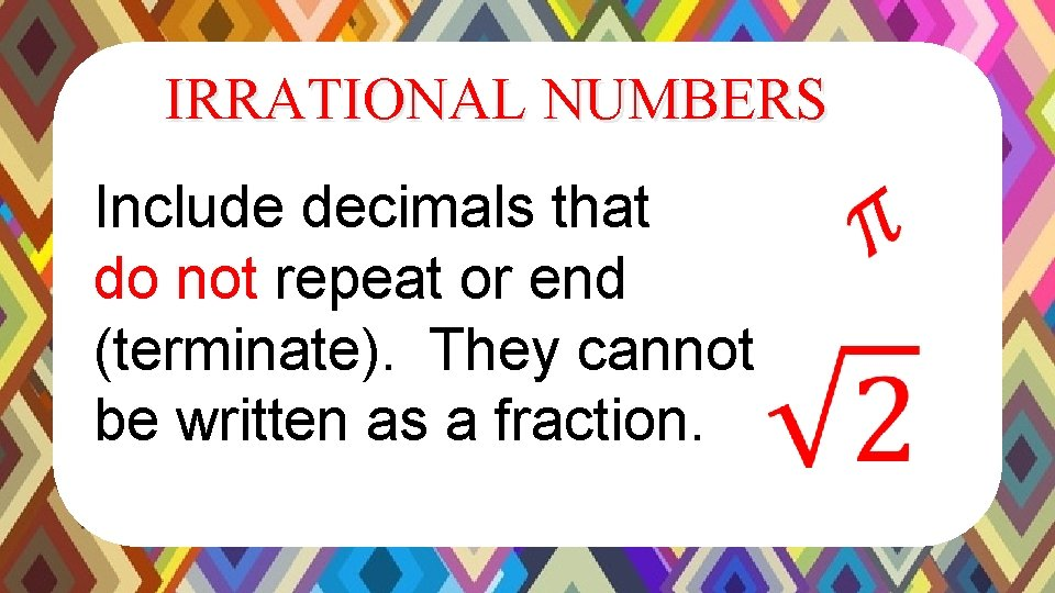 IRRATIONAL NUMBERS Include decimals that do not repeat or end (terminate). They cannot be