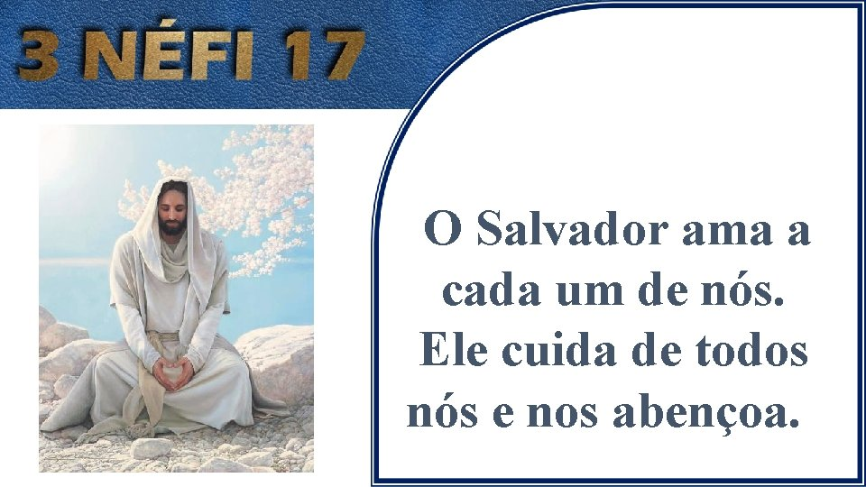 O Salvador ama a cada um de nós. Ele cuida de todos nós e