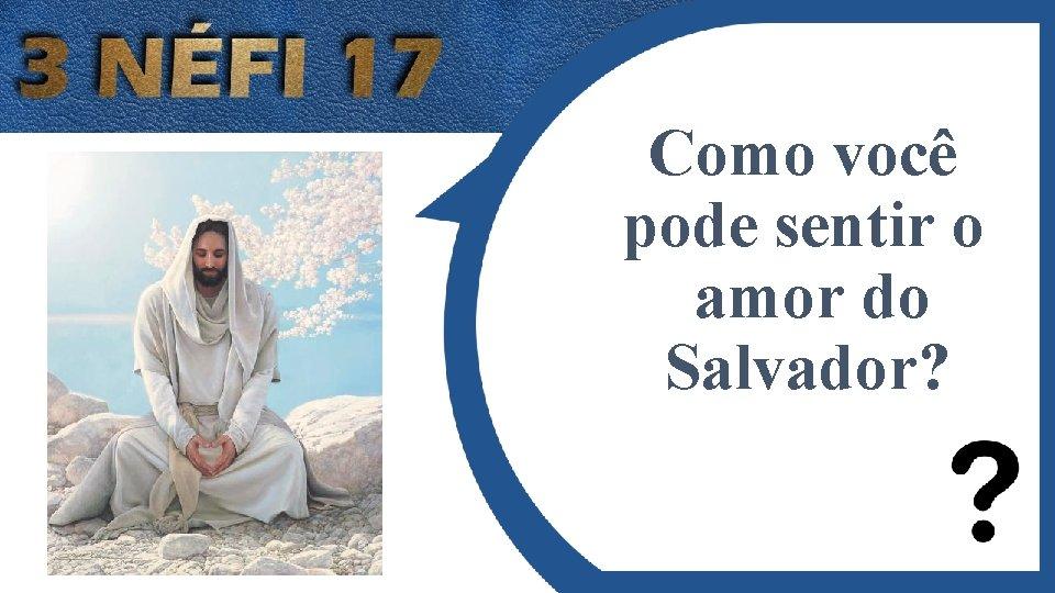 Como você pode sentir o amor do Salvador?