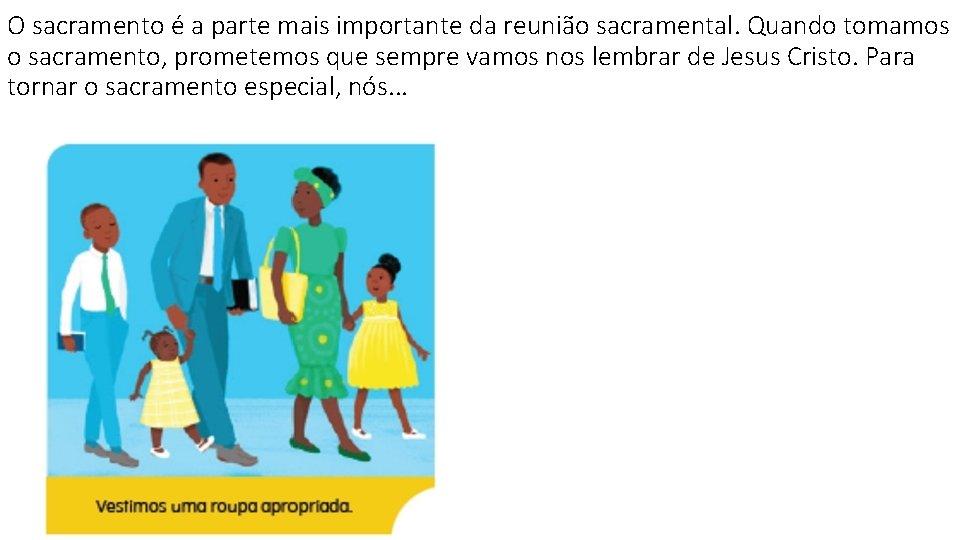 O sacramento é a parte mais importante da reunião sacramental. Quando tomamos o sacramento,