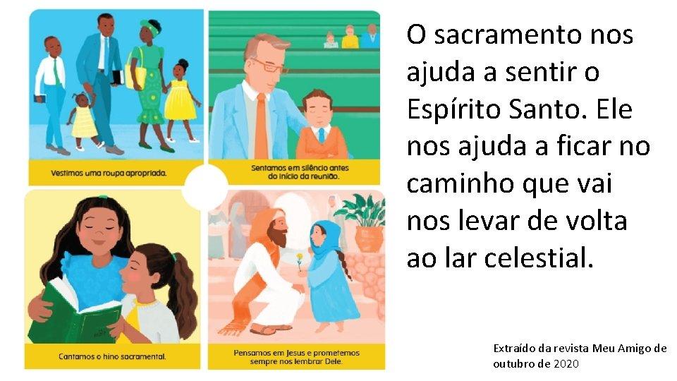 O sacramento nos ajuda a sentir o Espírito Santo. Ele nos ajuda a ficar