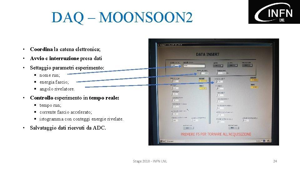 DAQ – MOONSOON 2 • Coordina la catena elettronica; • Avvio e interruzione presa