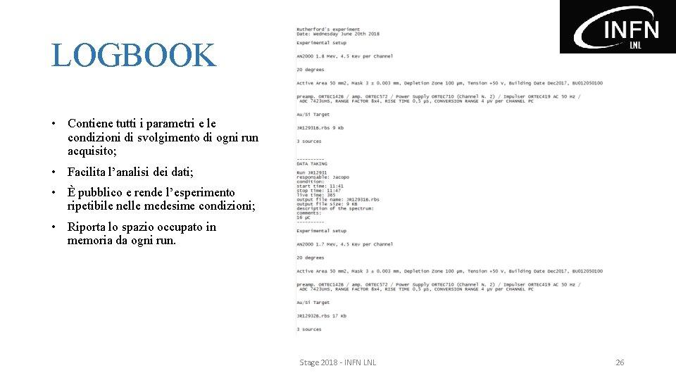 LOGBOOK • Contiene tutti i parametri e le condizioni di svolgimento di ogni run
