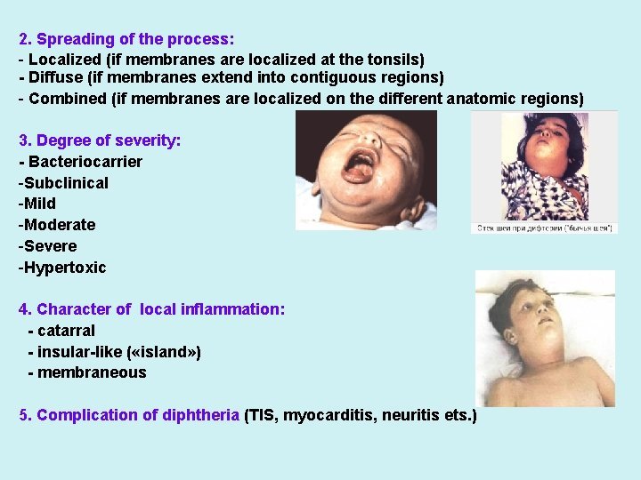 2. Spreading of the process: - Localized (if membranes are localized at the tonsils)