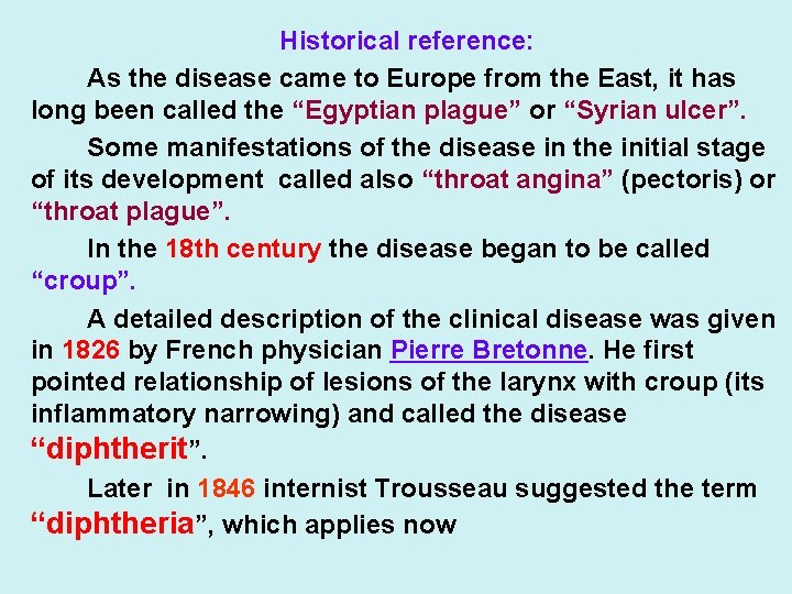 Historical reference: As the disease came to Europe from the East, it has long