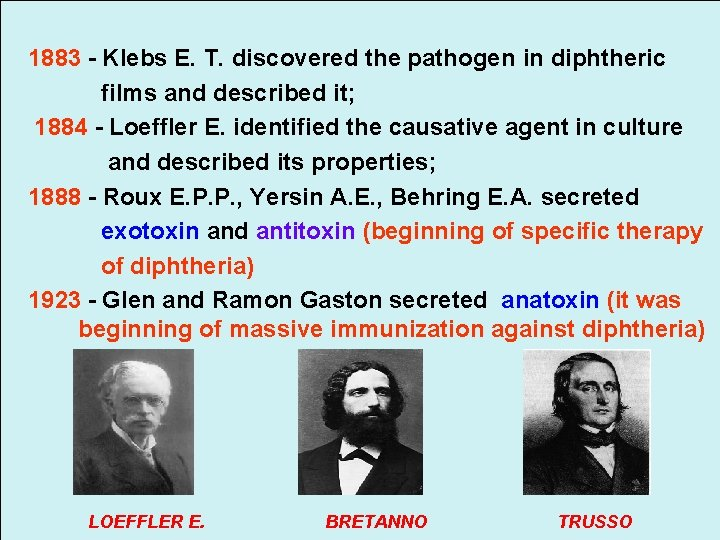 1883 - Klebs E. T. discovered the pathogen in diphtheric films and described it;
