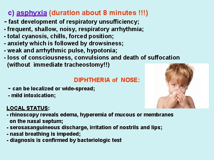 c) asphyxia (duration about 8 minutes !!!) - fast development of respiratory unsufficiency; -