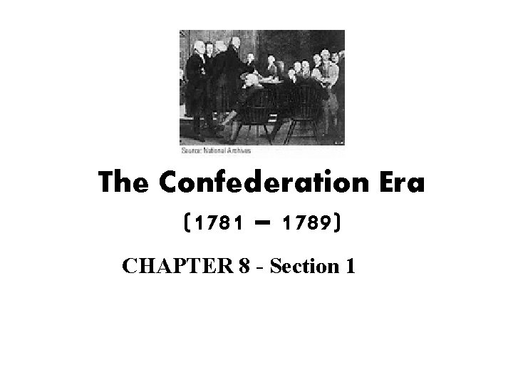 The Confederation Era (1781 – 1789) CHAPTER 8 - Section 1