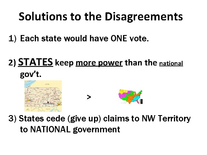 Solutions to the Disagreements 1) Each state would have ONE vote. 2) STATES keep