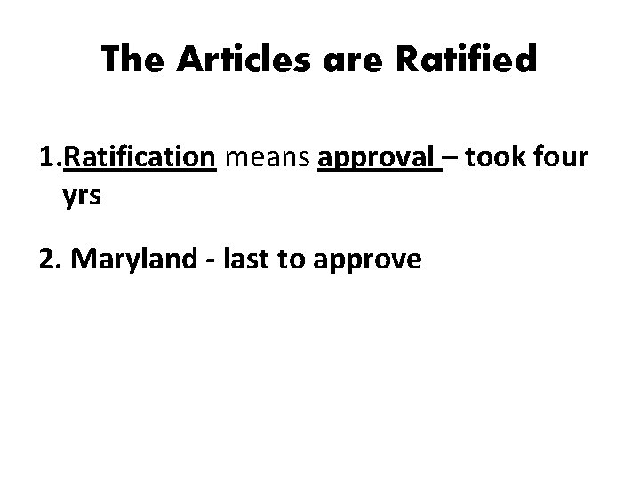 The Articles are Ratified 1. Ratification means approval – took four yrs 2. Maryland