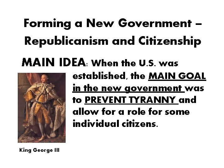 Forming a New Government – Republicanism and Citizenship MAIN IDEA: When the U. S.