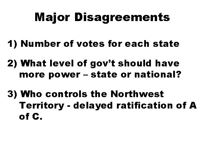 Major Disagreements 1) Number of votes for each state 2) What level of gov't