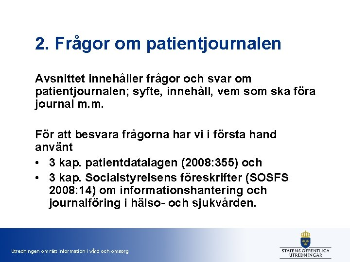 2. Frågor om patientjournalen Avsnittet innehåller frågor och svar om patientjournalen; syfte, innehåll, vem